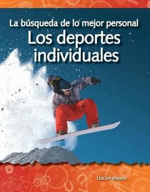 La Busqueda De Lo Mejor Personal: Los Deportes Individuales (the Quest for Personal Best: Individual Sports)