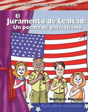 El Juramento De Lealtad (the Pledge of Allegiance): Un Poema De Patriotismo (Poem of Patriotism)