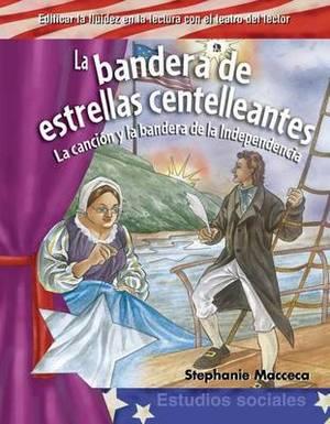 La Bandera De Estrellas Centelleantes (the Star-Spangled Banner): La Cancion y La Bandera De La Independencia (Song and Flag of Independence)