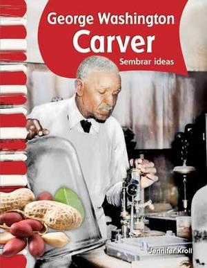George Washington Carver: Sembrar Ideas
