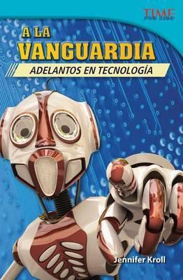 A La Vanguardia: Adelantos En Tecnologia (the Cutting Edge: Breakthroughs in Technology)