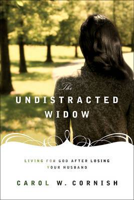 The Undistracted Widow: Living for God After Losing Your Husband