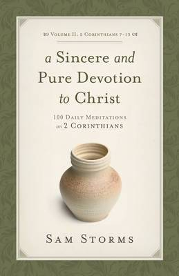 A Sincere and Pure Devotion to Christ, Volume 2: 100 Daily Meditations on 2 Corinthians