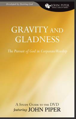 Gravity and Gladness: The Pursuit of God in Corporate Worship