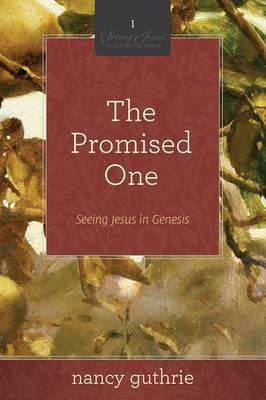 The Promised One: Seeing Jesus in Genesis