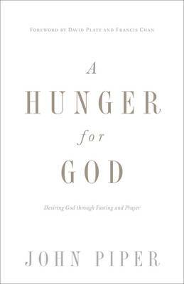 A Hunger for God: Desiring God through Fasting and Prayer
