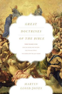 Great Doctrines of the Bible: God the Father, God the Son; God the Holy Spirit; the Church and the Last Things