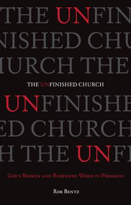 The Unfinished Church: God's Broken and Redeemed Work-In-Progress