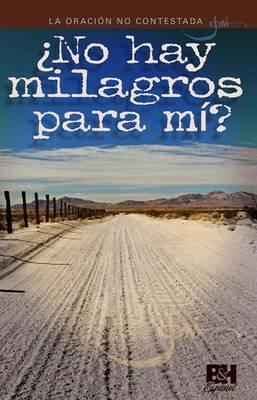 La Oracion No Contestada: No Hay Milagros Para Mi?