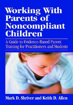 Working with Parents of Noncompliant Children: A Guide to Evidence-based Parent Training for Practitioners and Students