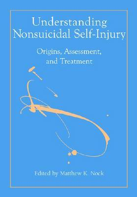 Understanding Nonsuicidal Self-Injury: Origins, Assessment, and Treatment