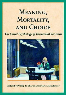 Meaning, Mortality and Choice: The Social Psychology of Existential Concerns
