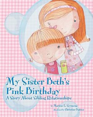 My Sister Beth's Pink Birthday: A Story About Sibling Relationships