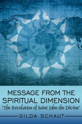 Message From the Spiritual Dimension:  The Revelation of Saint John the Divine