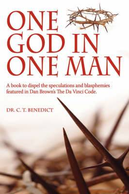 One God in One Man: A Book to Dispel the Speculations and Blasphemies Featured in Dan Brown's the  Da Vinci Code
