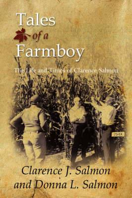 Tales of a Farmboy: The Life and Times of Clarence Salmon