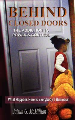 Behind Closed Doors: The Addiction To Power And Control