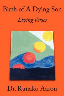 Birth of A Dying Son: Living Verses