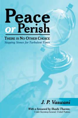 Peace or Perish There is No Other Choice: Stepping Stones for Turbulent Times