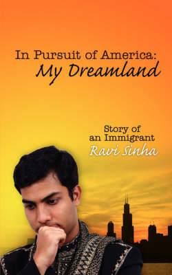 In Pursuit of America: My Dreamland: Story of an Immigrant
