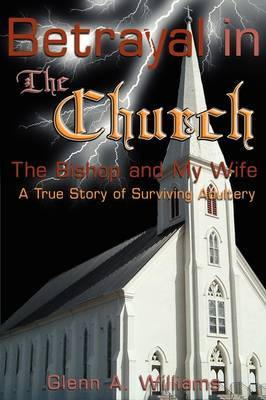 Betrayal in the Church: The Bishop and My Wife-A True Story of Surviving Adultery