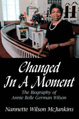 Changed In A Moment: The Biography of Annie Belle German Wilson