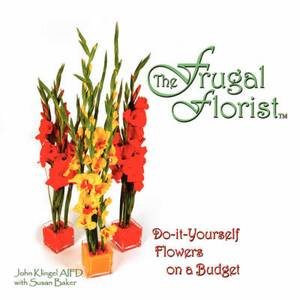 The Frugal Florist: Do-it-Yourself Flowers on a Budget