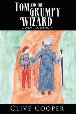 Tom and The Grumpy Wizard: A Wizard's Journey