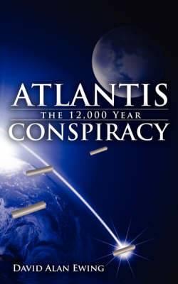 ATLANTIS, the 12,000 Year CONSPIRACY