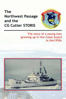 The Historic Northwest Passage and the CGC STORIS: The Story of a Young Man Growing Up in the Coast Guard in the 1950s