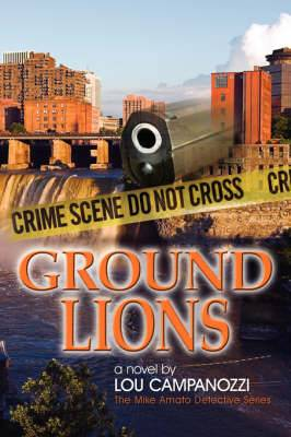 Ground Lions: The Mike Amato Detective Series