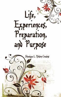 Life, Experiences, Preparation, and Purpose