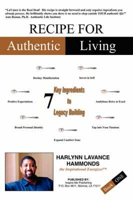 Recipe For Authentic Living: 7 Key Ingredients to Legacy Building
