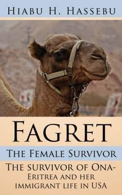 Fagret: The Female Survivor: The Survivor of Ona- Eritrea and Her Immigrant Life in USA