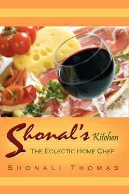 Shonal's Kitchen: The Eclectic Home Chef