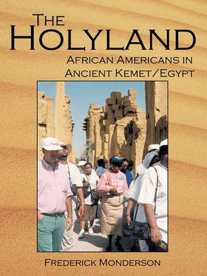 The Quintessential Book On Egypt: The Holy Land: A Novel: African Americans In The Land Of Ancient Kemet/Egypt:  The Holy Land