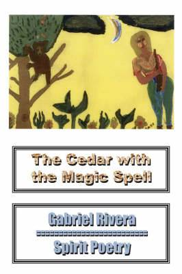 The Cedar With the Magic Spell: Spirit Poetry