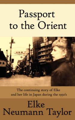 Passport to the Orient: The Continuing Story of Elke and Her Life in Japan During the 1950's