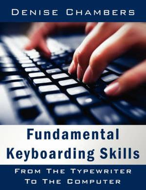 Fundamental Keyboarding Skills: From The Typewriter To The Computer