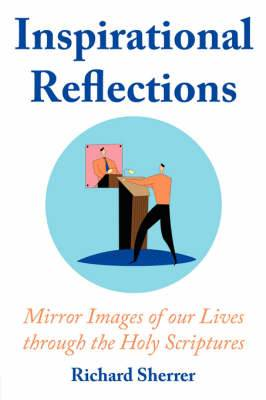 Inspirational Reflections: Mirror Images of Our Lives Through the Holy Scriptures