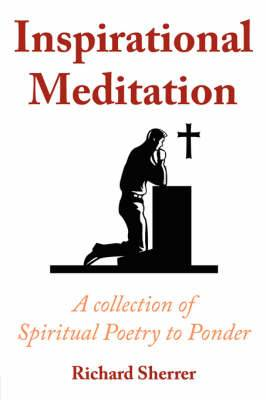 Inspirational Meditation: A Collection of Spiritual Poetry to Ponder