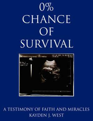 0% Chance of Survival: A Testimony of Faith and Miracles
