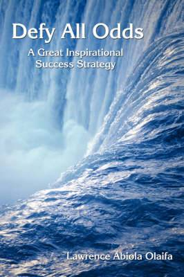 Defy All Odds: A Great Inspirational Success Strategy