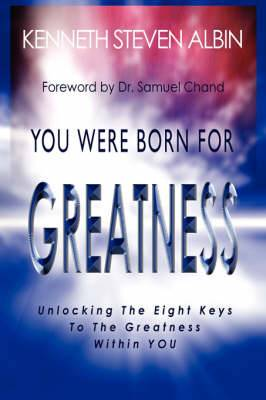 You Were Born for Greatness: Unlocking the Eight Keys to the Greatness within You