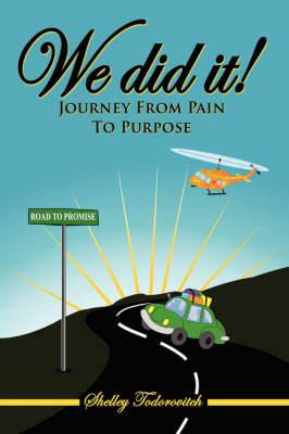We Did It!: Journey From Pain To Purpose