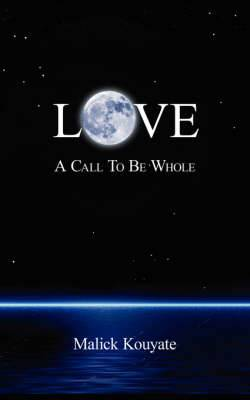 Love: A Call To Be Whole