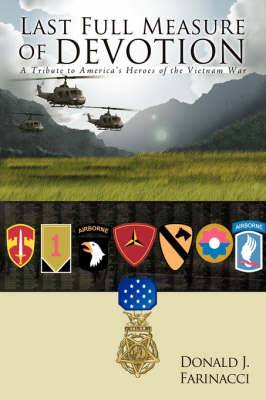 Last Full Measure of Devotion: A Tribute to America's Heroes of the Vietnam War