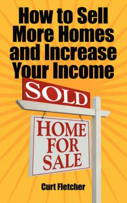 How to Sell More Homes and Increase Your Income