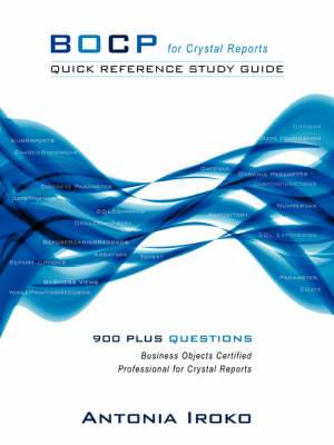 Bocp - Quick Reference Study Guide: 930 Questions - Business Objects Certified Professional for Crystal Reports