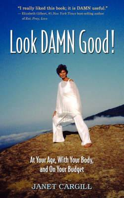 Look Damn Good: At Your Age, in Your Body, on Your Budget